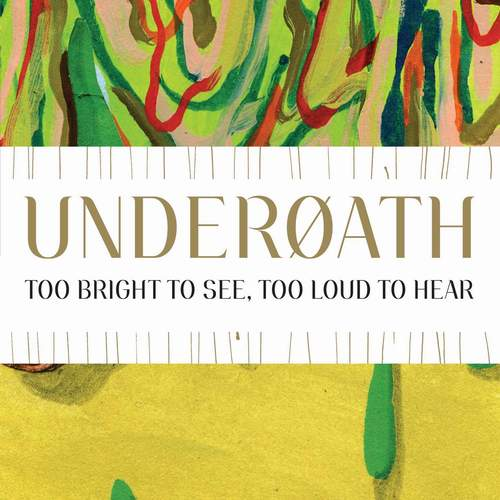 Underoath - Too Bright to See, Too Loud to Hear