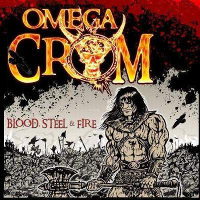 Omega Crom - Blood, Steel & Fire
