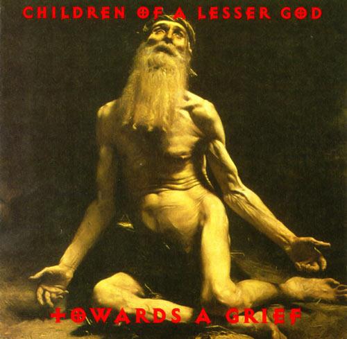 Children of a Lesser God - Towards a Grief
