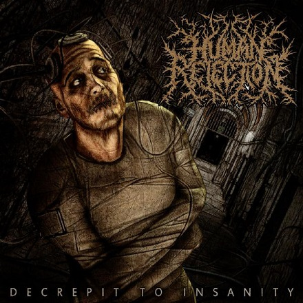 Human Rejection - Decrepit to Insanity