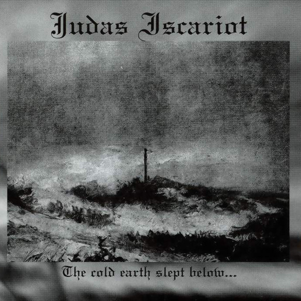 <br />Judas Iscariot - The Cold Earth Slept Below...
