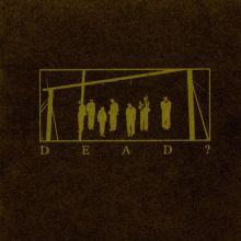 Dead? - Dead?