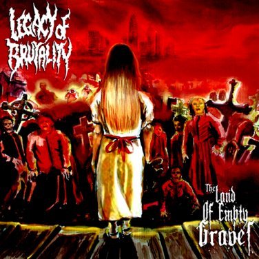 Legacy of Brutality - The Land of Empty Graves