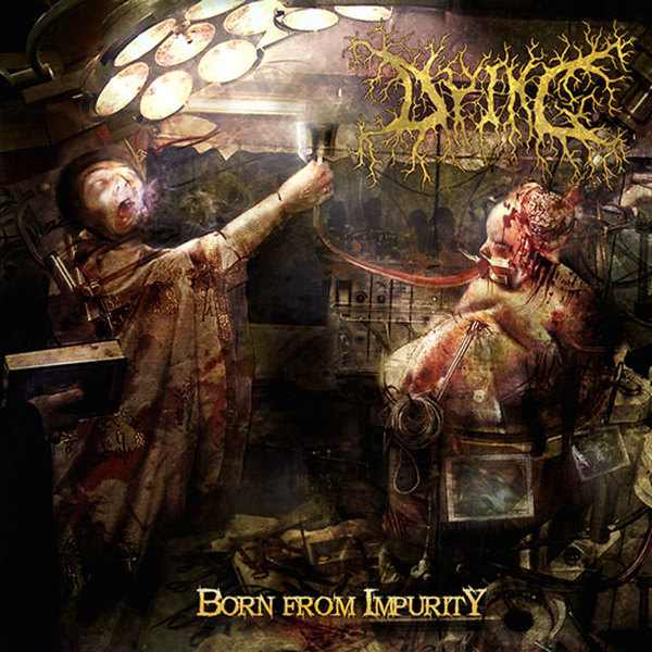 Dying - Born from Impurity