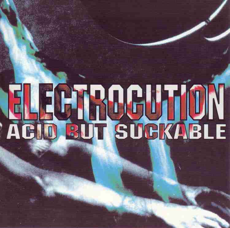 Electrocution - Acid but Suckable