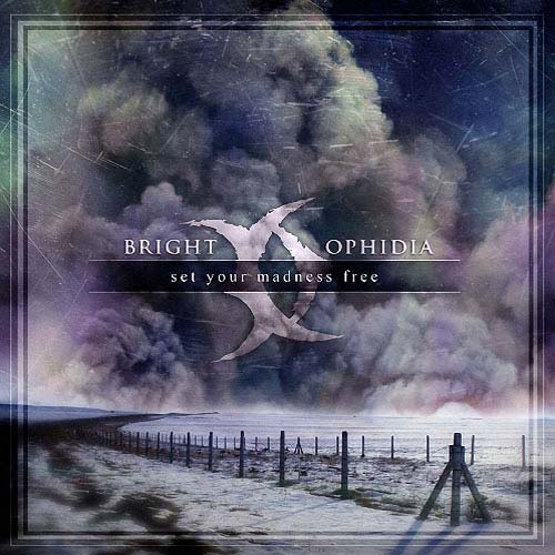 Bright Ophidia - Set Your Madness Free