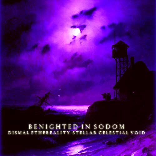 Benighted in Sodom - Dismal Ethereality: Stellar Celestial Void
