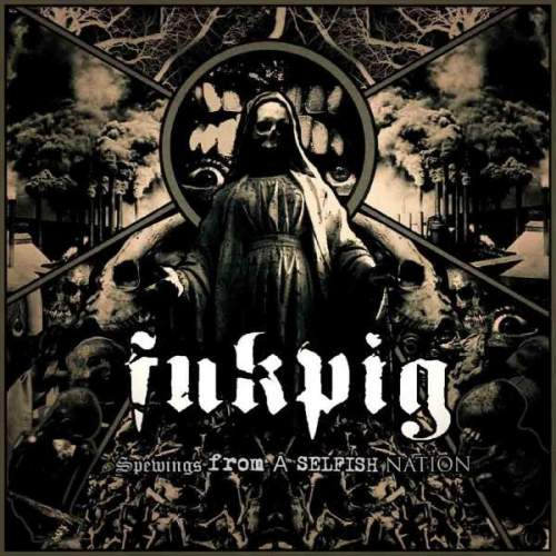 Fukpig - Spewings from a Selfish Nation