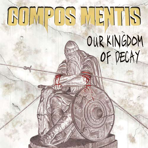 Compos Mentis - Our Kingdom of Decay