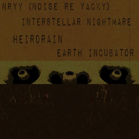 Heirdrain - Nryy / Interstellar Nightmare / Heirdrain / Earth Incubator