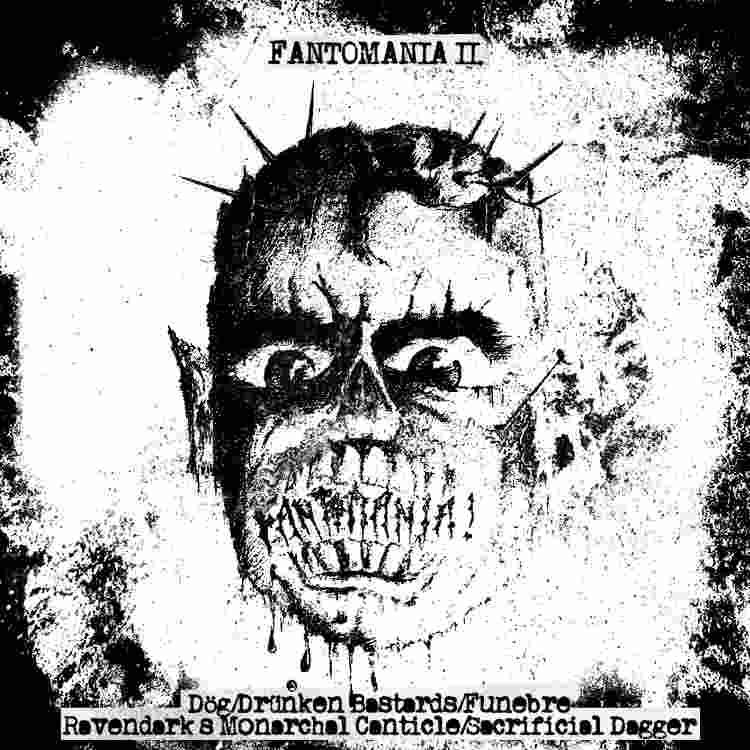 Funebre / Ravendark's Monarchal Canticle / Dög / Sacrificial Dagger / Drünken Bastards - Fantomania II