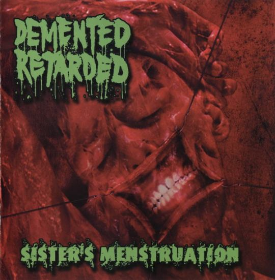 Demented Retarded - Sister's Menstruation