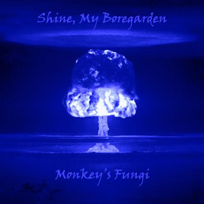 Shine, My Boregarden - Monkey's Fungi
