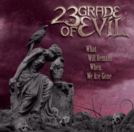 23rd Grade of Evil - What Will Remain When We Are Gone