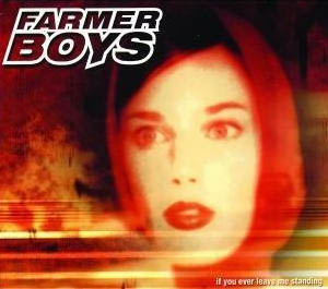 Farmer Boys - If You Ever Leave Me Standing