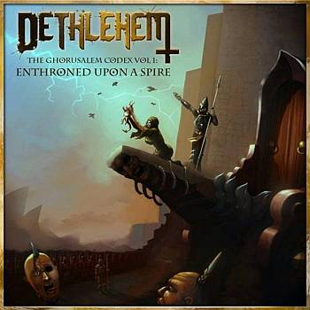 Dethlehem - The Ghorusalem Codex Vol I: Enthroned upon a Spire