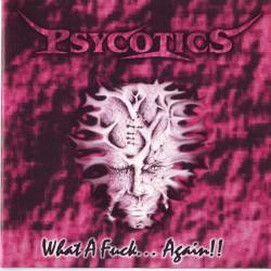 Psycotics - What a Fuck...Again!
