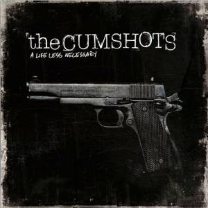 The Cumshots - A Life Less Necessary