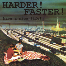 Harder! Faster! - Have a Nice Life!
