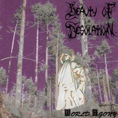 Beauty of Desolation - World Agony