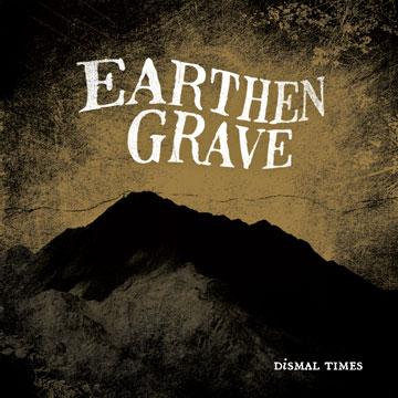Earthen Grave - Dismal Times