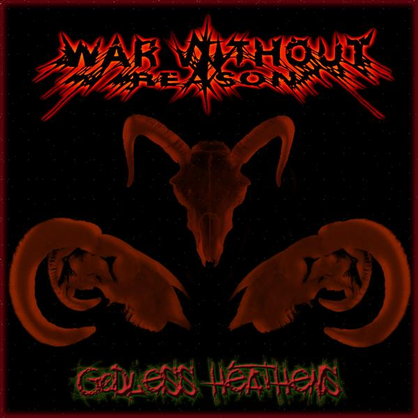 War Without Reason - Godless Heathens