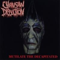Chainsaw Dissection - Mutilate the Decapitated