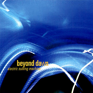 Beyond Dawn - Electric Sulking Machine