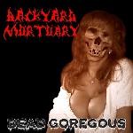 Backyard Mortuary - Dead Goregous