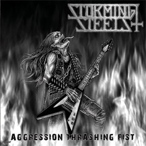 Storming Steels - Aggression Thrashing Fist
