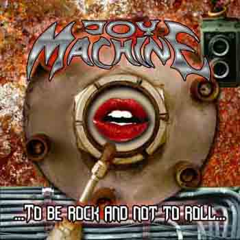 Joy Machine - ...to Be Rock and Not to Roll...
