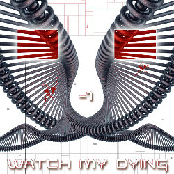 Watch My Dying - -1
