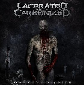Lacerated and Carbonized - Darkened Spite