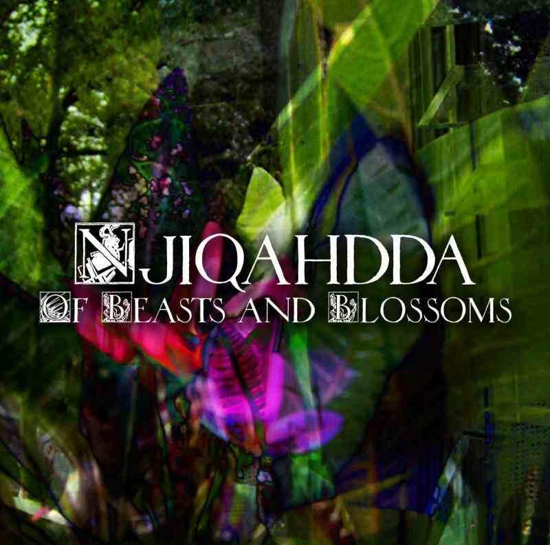Njiqahdda - Of Beasts and Blossoms