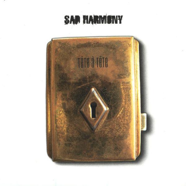 Sad Harmony - Tête-à-Tête