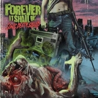 Forever It Shall Be - Sonic Death Squad