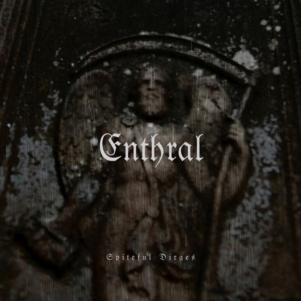Enthral - Spiteful Dirges