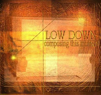 Low Down - Composing This Moment