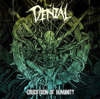 Denial - Crucifixion of Humanity
