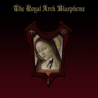 The Royal Arch Blaspheme - The Royal Arch Blaspheme
