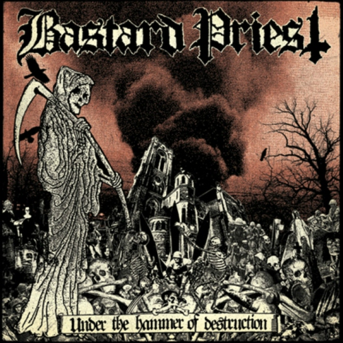 Bastard Priest - Under the Hammer of Destruction