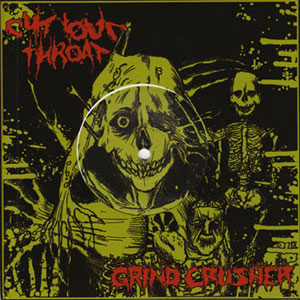 Grind Crusher / Cut Your Throat - Grind Crusher / Cut Your Throat