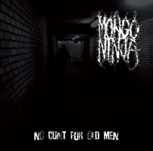 Mongo Ninja - No Cunt for Old Men