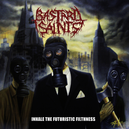 Bastard Saints - Inhale the Futuristic Filthness