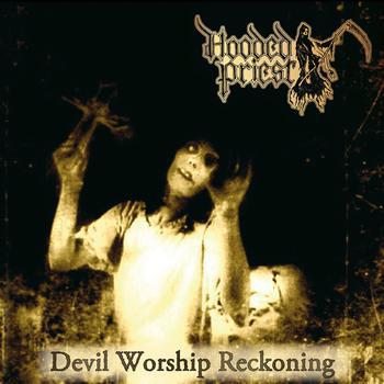 Hooded Priest - Devil Worship Reckoning