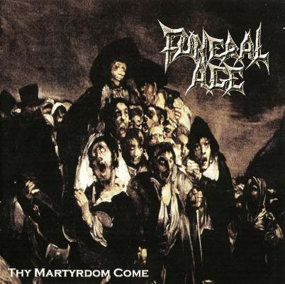 Funeral Age - Thy Martyrdom Come
