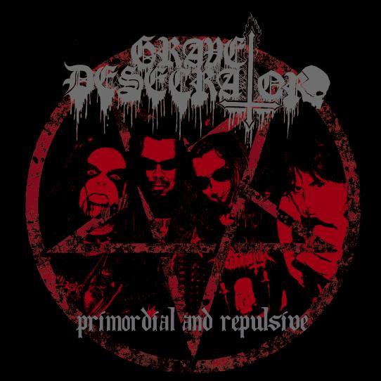 Grave Desecrator - Primordial and Repulsive
