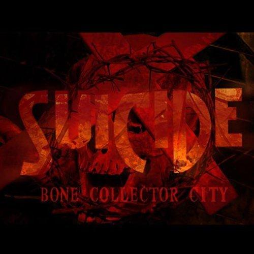 Suicide - Bone Collector City