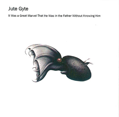 Jute Gyte - It Was a Great Marvel That He Was in the Father Without Knowing Him