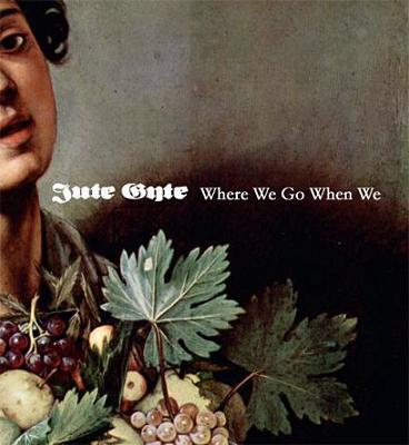 Jute Gyte - Where We Go When We